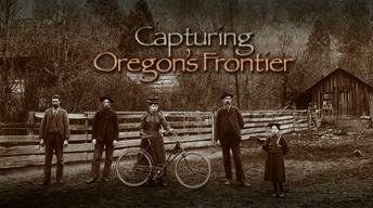 Preview: Capturing Oregon's Frontier