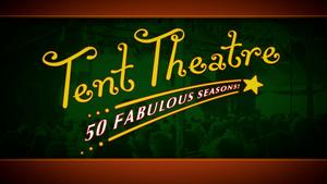 Tent Theatre - 50 Fabulous Seasons!