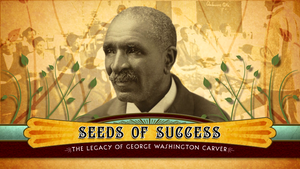 Seeds of Success : The Legacy of George Washington Carver