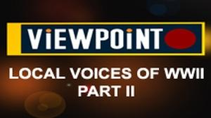 Viewpoint: Local Voices of WWII Part II