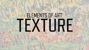 Elements of Art: Texture