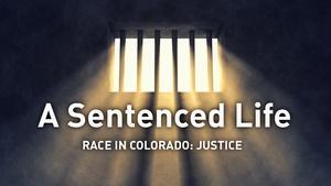 A Sentenced Life - Race in Colorado: Justice