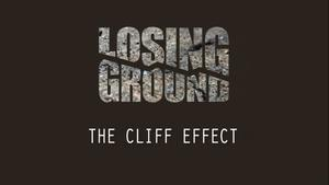 Losing Ground: The Cliff Effect