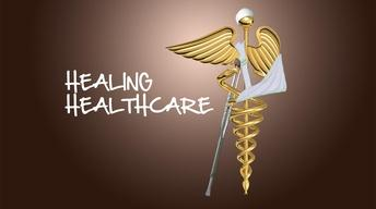 HEALING HEALTHCARE: Prescriptions for Reform