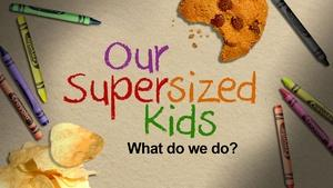 Our Supersized Kids