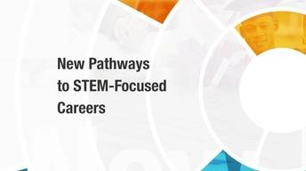 New Pathways to STEM-Focused Careers