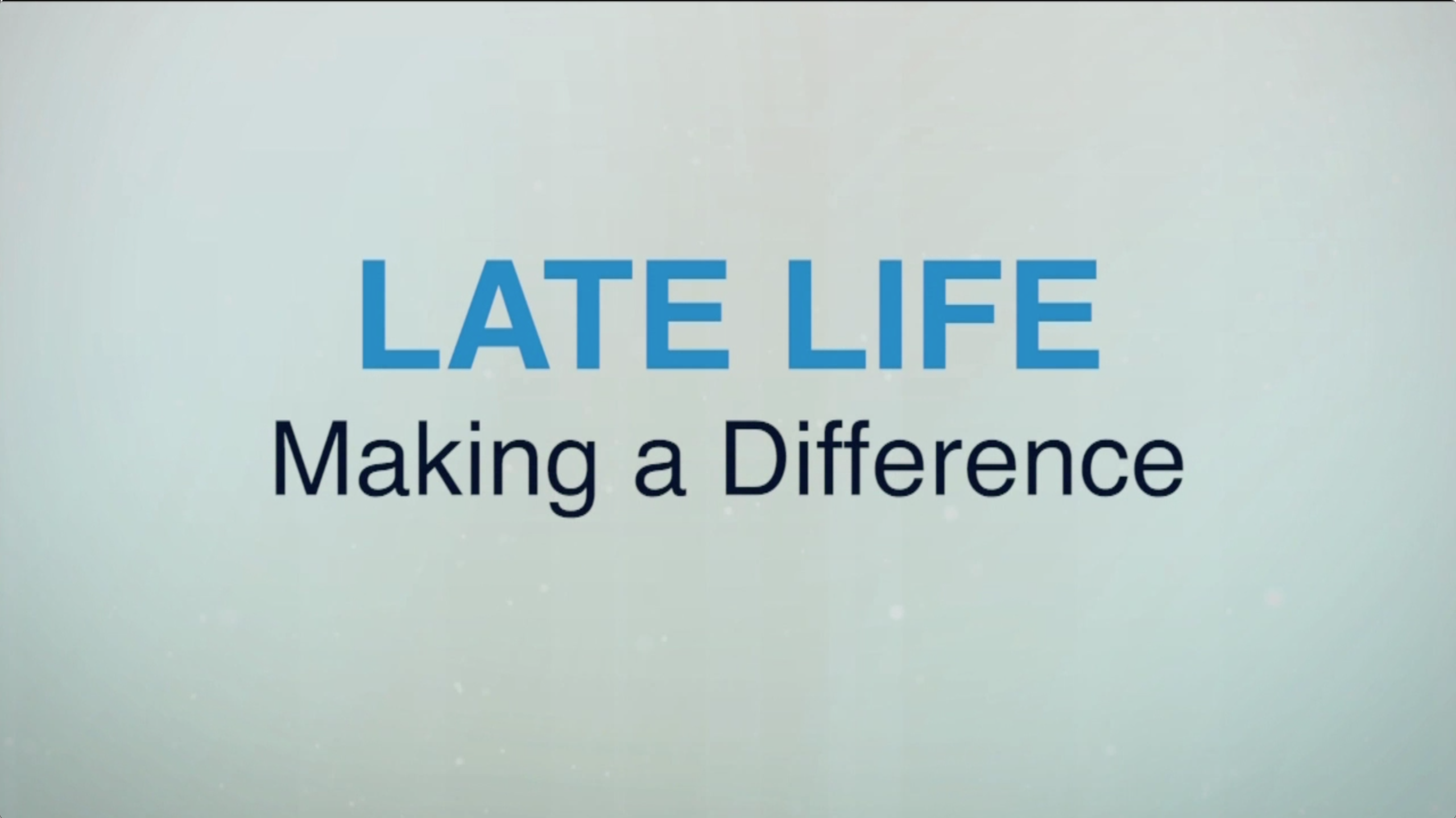 Late Life: Making a Difference