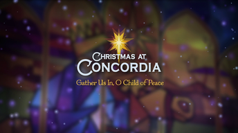 Christmas At Concordia | Gather Us In, O Child of Peace