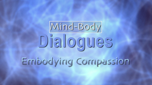 Mind-Body Dialogues III: Embodied Compassion