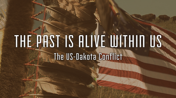 The Past Is Alive Within Us: The U.S.- Dakota Conflict