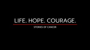Life.Hope.Courage: Stories of Cancer