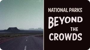 National Parks - Beyond the Crowds