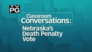Classroom Conversations: Nebraska's Death Penalty Vote