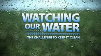 Watching Our Water: The Challenge To Keep It Clean