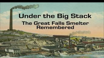 Under the Big Stack: The Great Falls Smelter Remembered