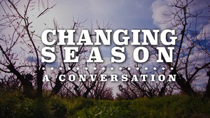 Changing Season: A Conversation