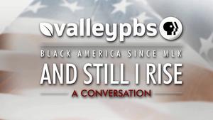 Black America Since MLK - And Still I Rise: A Conversation