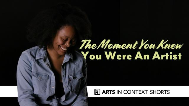 The Moment You Knew You Were An Artist