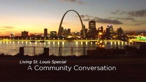 Living St. Louis Special: A Community Conversation