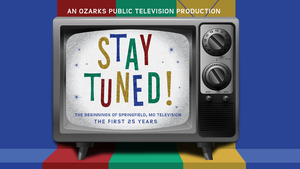 Stay Tuned: The Beginnings of Springfield, MO Television
