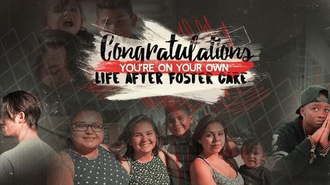 Congratulations, You're On Your Own: Life After Foster Care -- Congratulations, You're On Your Own: Life After Foster Care