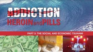 Addiction: Heroin & Pills: Social and Economic Tsunami