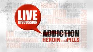 Addiction: Heroin & Pills: Live Studio Forum