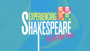 Experiencing Shakespeare | Up on Your Feet