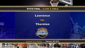 Lawrence vs Thornton Girls Class A State Final 02/28/2015