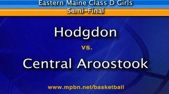 Hodgdon vs. Central Aroostook Girls D East Semifinal...