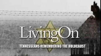 Living On: Tennesseans Remembering The Holocaust