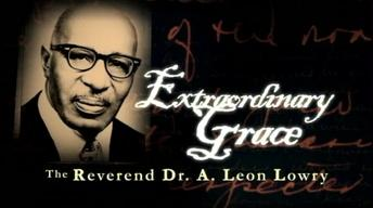 Extraordinary Grace: The Reverend Dr. A. Leon Lowry