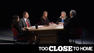 Too Close To Home: A Roundtable Discussion