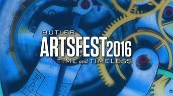 Butler ArtsFest 2016: Time and Timeless