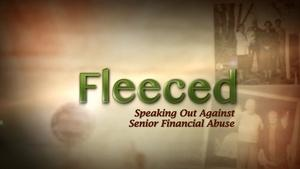 Fleeced: Speaking Out on Senior Financial Abuse