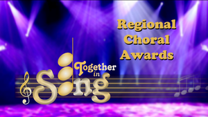 Together in Song Season 4 Regional Choral Awards