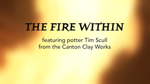 The Fire Within: Potter Tim Scull from the Canton Clay Works
