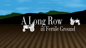 A Long Row in Fertile Ground