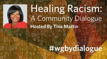 Healing Racism: A Community Dialogue (Hosted By Tina Martin)