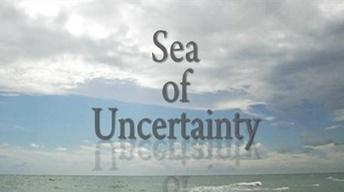 Sea of Uncertainty