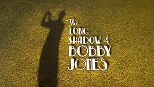 The Long Shadow of Bobby Jones