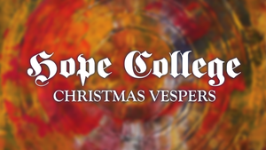 Hope College Christmas Vespers 2015