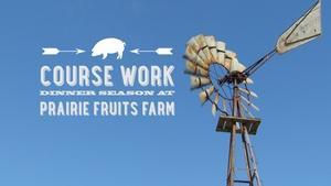 Course Work: Dinner Season at Prairie Fruits Farm