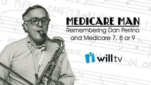 Medicare Man: Remembering Dan Perrino and Medicare 7, 8 or 9