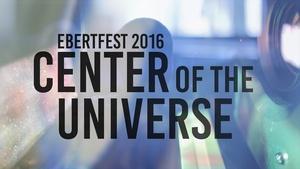 Ebertfest 2016: Center of the Universe