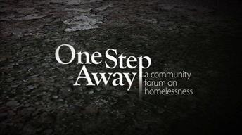 One Step Away: A Community Forum On Homelessness