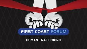 First Coast Forum - Human Trafficking