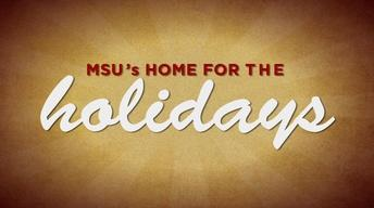 MSU's Home for the Holidays 2013
