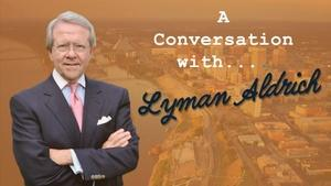 A Conversation with Lyman Aldrich