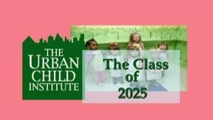 The Urban Child Institute: The Class of 2025